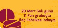 29 Mart Salı günü 11Fen grubuyla İlaç Fabrikası'ndayız.