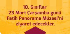10. Sınıflar 23 Mart Çarşamba günü Fatih Panorama Müzesi'ni ziyaret edecekler.