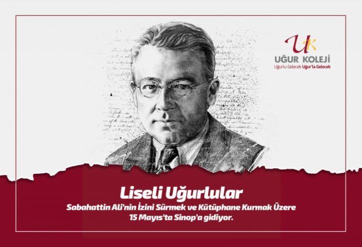Liseli Uğurlular Sabahattin Ali'nin İzini Sürmek ve Kütüphane Kurmak Üzere 15 Mayıs'ta Sinop'a gidiyor.